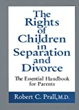 The Rights of Children in Separation and Divorce: The Essential Handbook for Parents