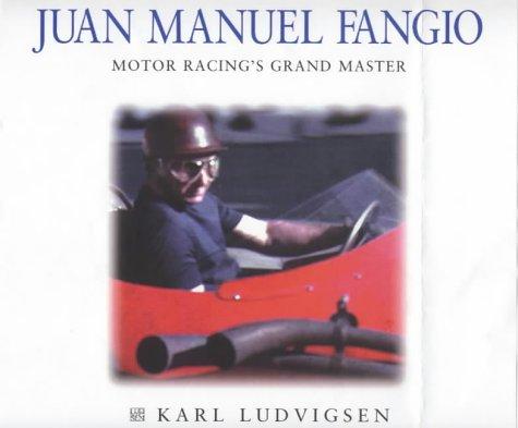 Juan Manuel Fangio: Motor Racing's Grand Master (Karl Ludvigsen Racer Biographies)