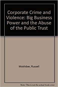 Corporate Crime and Violence: Big Business Power and the
