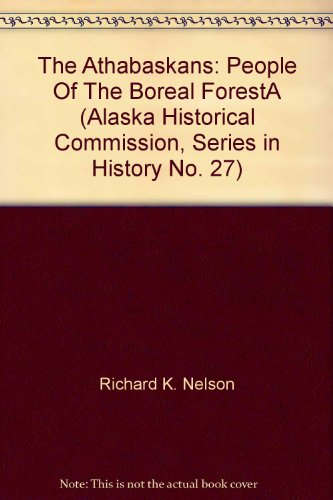 The Athabaskans: People Of The Boreal ForestA (Alaska Historical Commission, Series in History No. 27) PDF