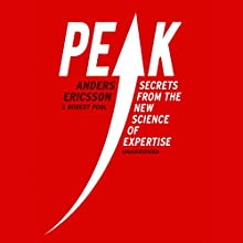 Peak: Secrets from the New Science of Expertise Audiobook by Anders Ericsson, Robert Pool Narrated by Geoffrey Beevers