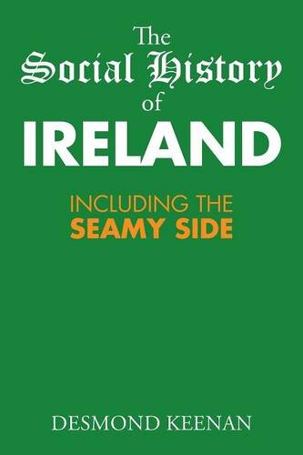 The Social History of Ireland: Including the Seamy Side