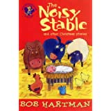 The Noisy Stable: And Other Christmas Stories (Lion Storyteller)by Bob Hartman