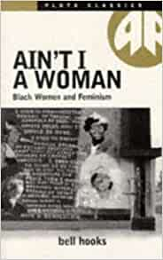 ain t i a woman bell hooks For those interested in black womanhood, ain't i a woman: black women and feminism by bell hooks, published in 1981, should be on your must-read listit evaluates and examines all aspects of black womanhood, including slavery, involvement in feminism, racism against black woman as well as strong black feminists, black male sexism, the devaluation of black woman and more.