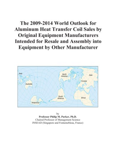 The 2009-2014 World Outlook for Aluminum Heat Transfer Coil Sales by Original Equipment Manufacturers Intended for Resale and Assembly into Equipment by Other Manufacturer