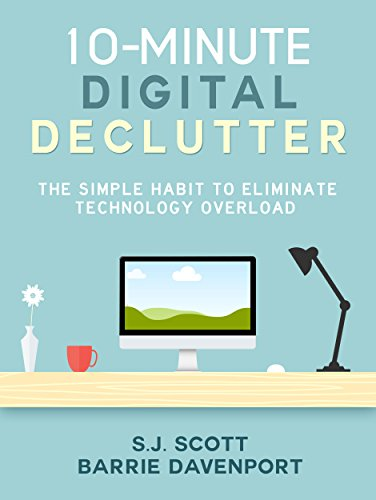 10-minute Digital Declutter: The Simple Habit To Eliminate Technology Overload by S.J. Scott ebook deal