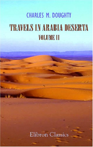 Travels in Arabia Deserta: Volume 2