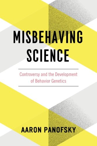 Misbehaving Science: Controversy And The Development Of Behavior Genetics