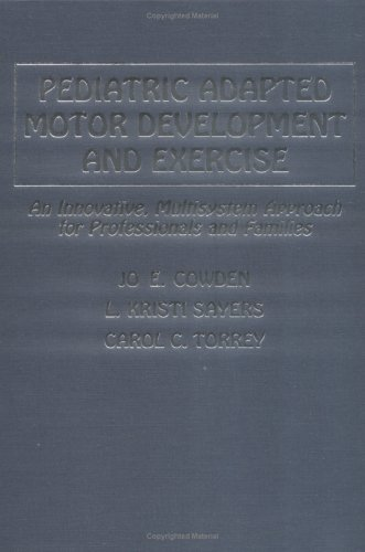 Pediatric Adapted Motor Development And Exercise: An Innovative, Multisystem Approach For Professionals And Families front-79550