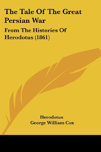 The Tale of the Great Persian War: From the Histories of Herodotus (1861)