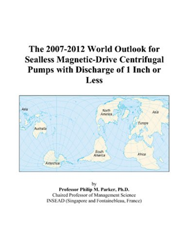 The 2007-2012 World Outlook for Sealless Magnetic-Drive Centrifugal Pumps with Discharge of 1 Inch or Less