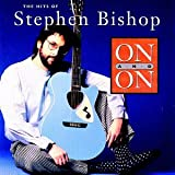 On and On: The Hits of Stephen Bishop ~ Stephen Bishop
