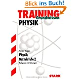 Training Physik / Physik Mittelstufe 2 für G8: Grundwissen, Aufgaben mit Lösungen.