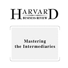 Mastering the Intermediaries (Harvard Business Review) (       UNABRIDGED) by Benjamin Edelman Narrated by Todd Mundt