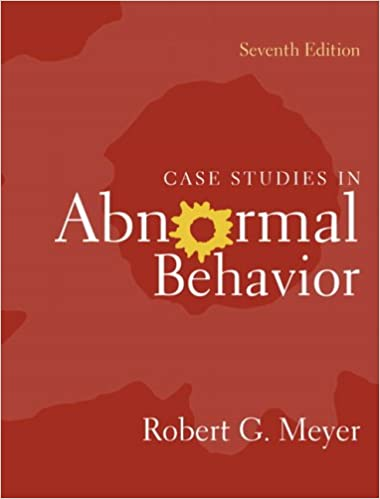 Case studies in abnormal behavior, 8th ed � Meyer, RG, Chapman