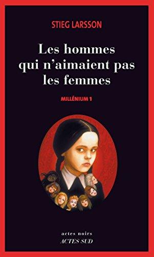 Stieg Larsson - Millénium, Tome 1 - Les hommes qui n'aimaient pas les femmes (Actes Noirs)