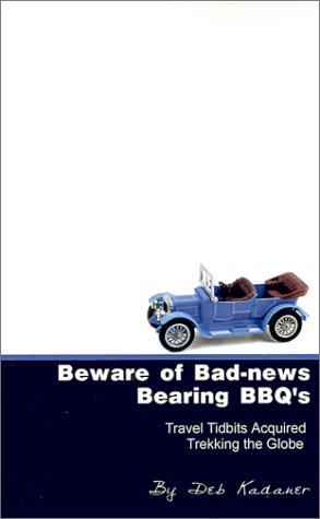 Beware of Bad-news Bearing BBQ's: Travel Tidbits Acquired Trekking the Globe
