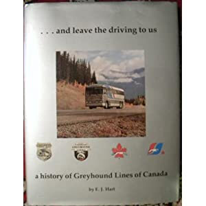 ...and Leave the Driving to Us: A History of Greyhound Lines of Canada E. J. HART