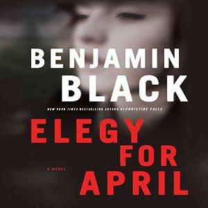 Elegy for April: A Novel   [Benjamin Black]