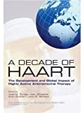 img - for A Decade of HAART: The Development and Global Impact of Highly Active Antiretroviral Therapy book / textbook / text book