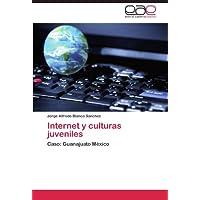 Internet y culturas juveniles: Caso: Guanajuato México