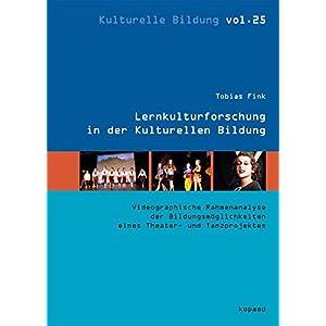Lernkulturforschung in der Kulturellen Bildung: Eine videographische Rahmenanalyse der Bildungsmöglichkeiten eines Theater- und Tanzprojektes (Kultur