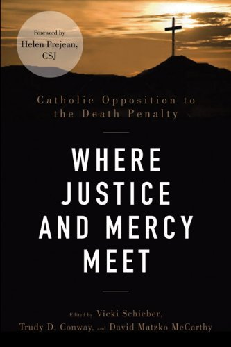Where Justice and Mercy Meet: Catholic Opposition to the Death Penalty by Helen Prejean CSJ (Foreword), Vicki Schieber (Editor), Trudy D. Conway (Editor), (1-Feb-2013) Paperback