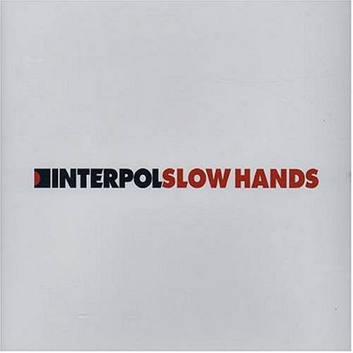 Slow Hands (Interpol vs. Dan the Automator and Britt Daniels of Spoon REMIXES) - Limited Edition 3 track EP