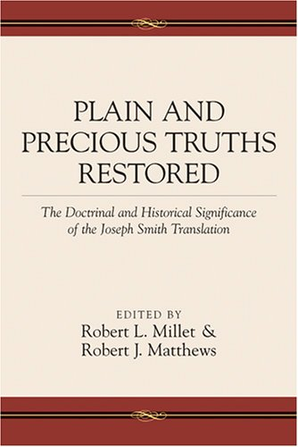 Plain and Precious Truths Restored: The Doctrinal and Historical Significance of the Joseph Smith Translation