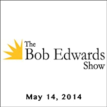 The Bob Edwards Show, George Saunders, May 14, 2014  by Bob Edwards Narrated by Bob Edwards