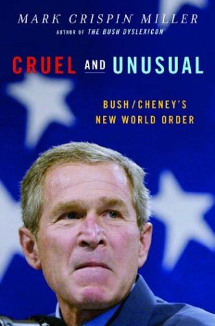 Cruel and Unusual: Bush/Cheney's New World Order