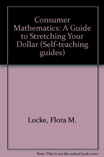 Consumer Mathematics: A Guide to Stretching Your Dollar (Self-teaching guides)