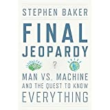 Final Jeopardy: Man vs. Machine and the Quest to Know Everything (0547483163) by Baker, Stephen