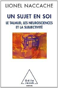 Un sujet en soi : Les neurosciences, le Talmud et la subjectivité par Naccache