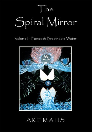 The Spiral Mirror: Volume I - Beneath Breathable Water PDF