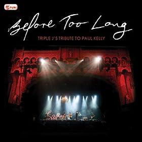Before Too Long: triple j's Tribute To Paul Kelly