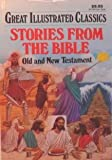 img - for Stories from the Bible : New and Old Testament ( Great Illustrated Classics Series ) book / textbook / text book