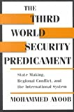 img - for The Third World Security Predicament: State Making, Regional Conflict, and the International System (Emerging Global Issues) by Ayoob, Mohammed published by Lynne Rienner Pub (1995) book / textbook / text book
