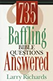 735 Baffling Bible Questions Answered (0800756320) by Richards, Larry