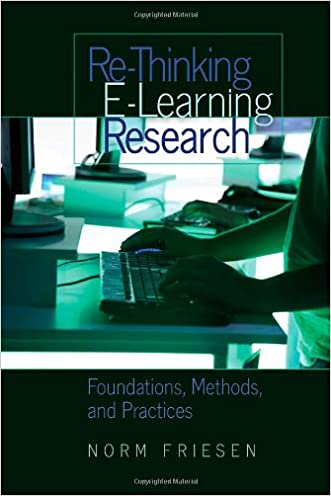 Re-Thinking E-Learning Research: Foundations, Methods, and Practices (Counterpoints) written by Norm Friesen