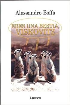 Eres Una Bestia, Viskovitz