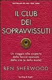 Il club dei sopravvissuti. Un viaggio alla scoperta della faccia nascosta della vita (e della morte) (8820050234) by Ben Sherwood