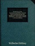 Einleitung in Die Geisteswissenschaften: Versuch Einer Grundlegung Für Das Studien Der Gesellschaft Und Der Geschichte ; Erster Band, Volume 1 (German Edition)