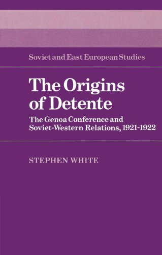 Stephen White - The Origins of Detente: The Genoa Conference and Soviet-Western Relations, 1921-1922 (Cambridge Russian, Soviet and Post-Soviet Studies)
