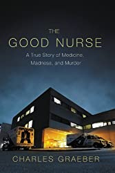 The Good Nurse: A True Story of Medicine, Madness, and Murder