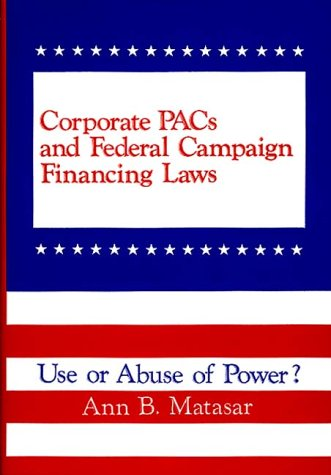 Corporate PACs and Federal Campaign Financing Laws: Use or Abuse of Power?