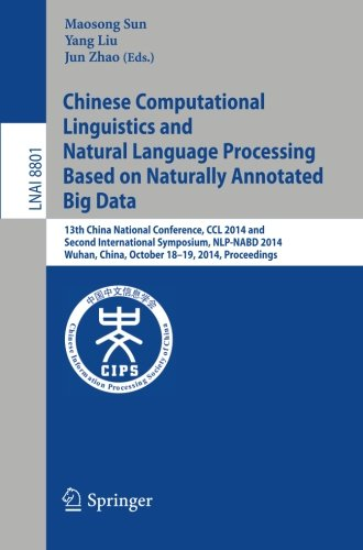 Chinese Computational Linguistics And Natural Language Processing Based On Naturally Annotated Big Data: 13Th China National Conference, Ccl 2014, And ... / Lecture Notes In Artificial Intelligence)