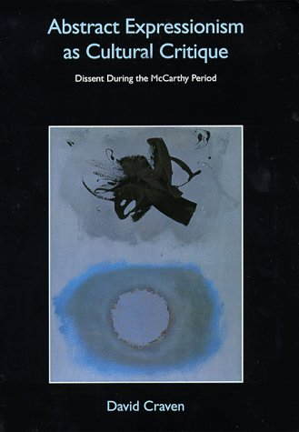 Abstract Expressionism and the Cultural Logic of Romantic Anti-Capitalism: Dissent during the McCarthy Period (Cambridge Studies in American Visual Culture) PDF