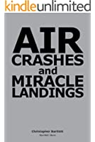 AIR CRASHES AND MIRACLE LANDINGS -- Sixty Narratives (English Edition)
