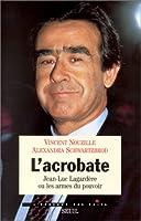 L'acrobate. Jean-Luc Lagardère ou les armes du pouvoir